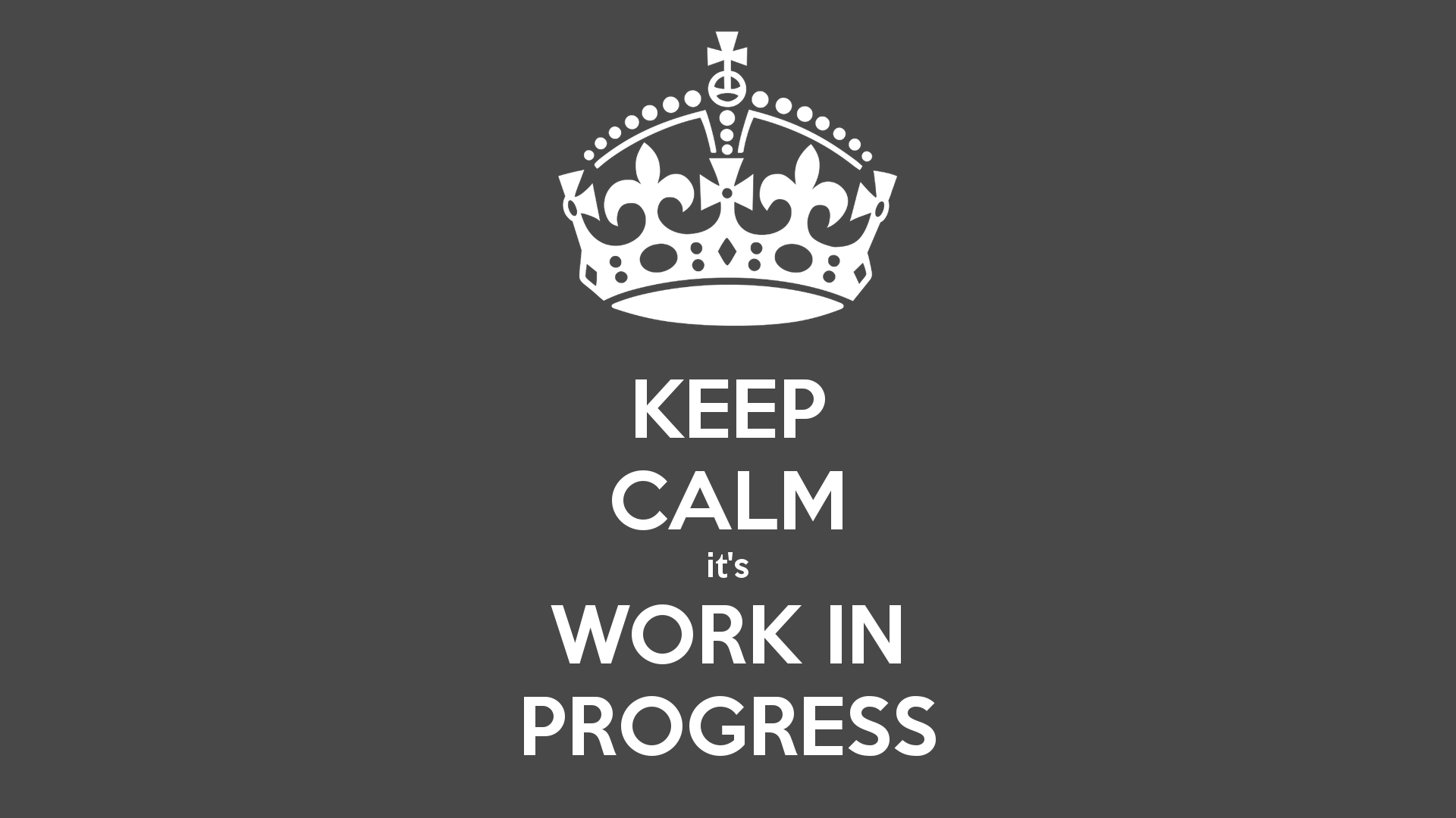 keep-calm-it-s-work-in-progress-1