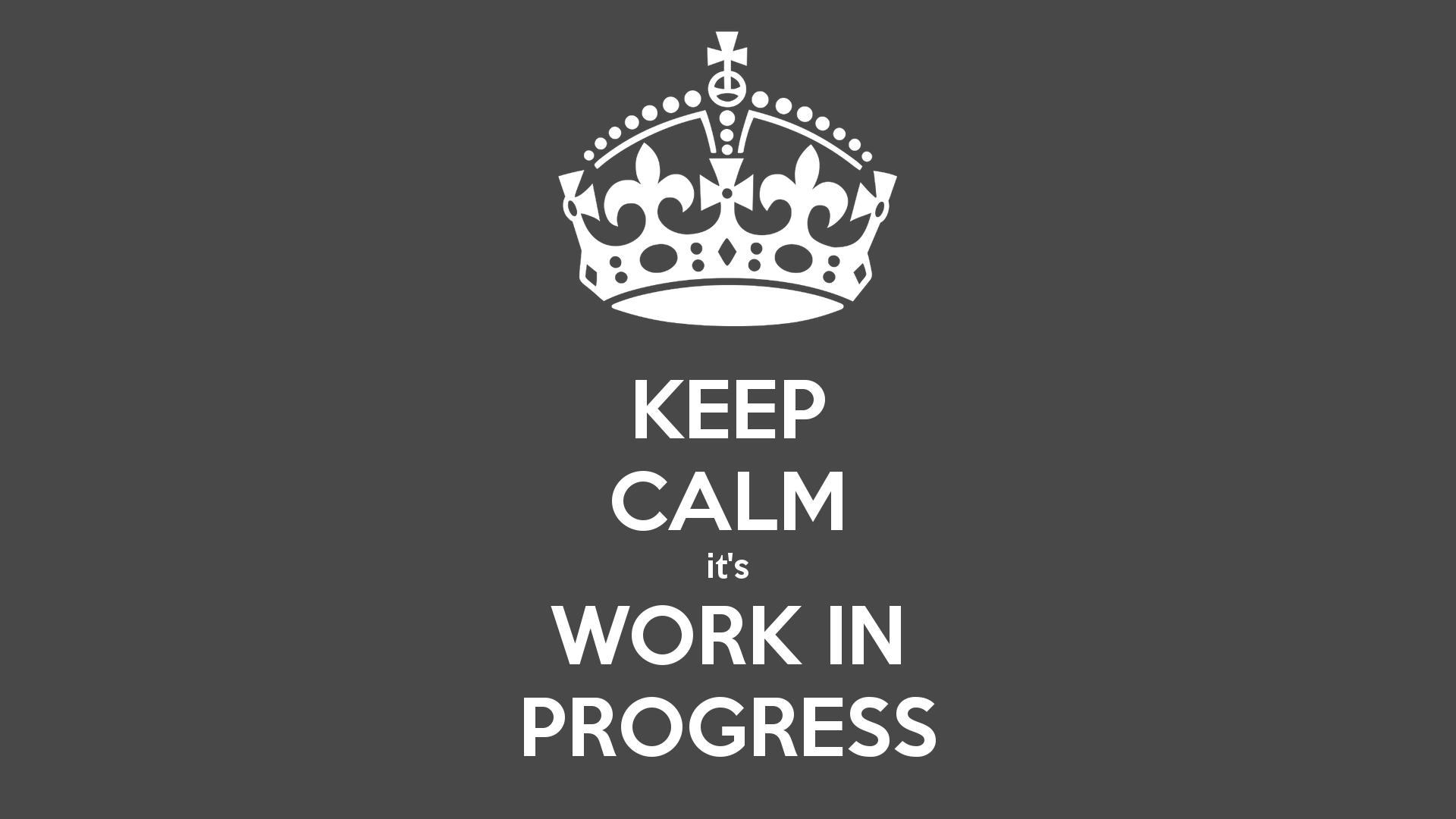 keep-calm-it-s-work-in-progress-1